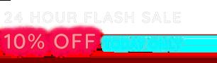 24 hour flash sale 10% off